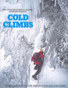 Cold Climbs : Great Snow and Ice Climbs of the British Isles, Hardback Book