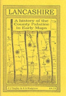 Lancashire : A History of the County Palatine in Early Maps, Paperback Book