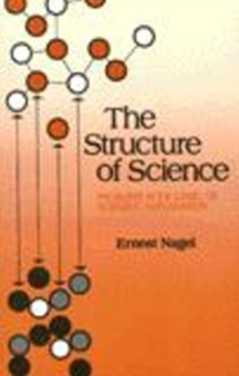 Structure of Science : Problems in the Logic of Scientific Explanation, Paperback Book