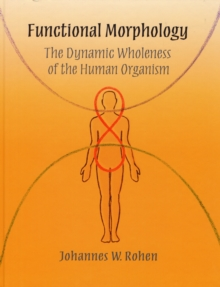 Functional Morphology : The Dynamic Wholeness of the Human Organism, Hardback Book