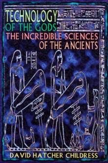 Technology of the Gods : The Incredible Sciences of the Ancients, Paperback Book
