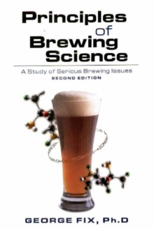 Principles of Brewing Science : A Study of Serious Brewing, Paperback Book