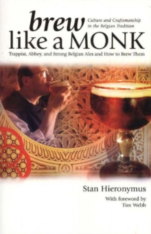 Brew Like a Monk : Trappist, Abbey, and Strong Belgian Ales and How to Brew Them, Paperback Book
