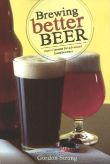 Brewing Better Beer : Master Lesson for Advanced Homebrewers, Paperback Book