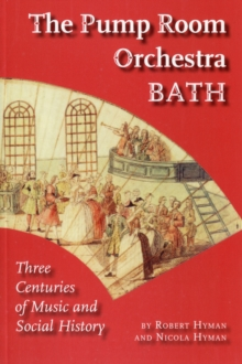 The Pump Room Orchestra Bath : Three Centuries of Music and Social History, Paperback Book