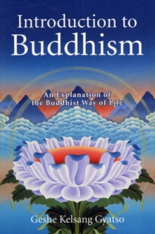 Introduction to Buddhism : An Explanation of the Buddhist Way of Life, Paperback Book