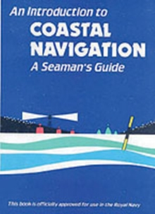 An Introduction to Coastal Navigation : A Seaman's Guide, Paperback Book