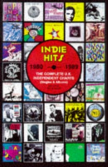 Indie Hits 1980 - 1989 : The Complete UK Independent Charts, Paperback Book