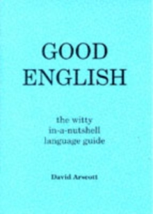 Good English : The Witty in-a-nutshell Language Guide, Paperback Book