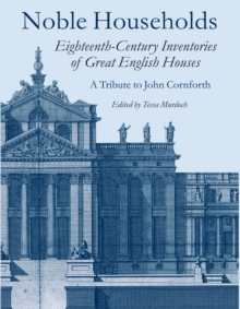 Noble Households : Eighteenth Century Inventories of Great English Houses - a Tribute to John Cornforth, Hardback Book