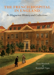 The French Hospital in England : Its Huguenot History and Collections, Hardback Book