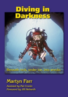 Diving in Darkness : Beneath Rock, Under Ice, into Wrecks, Paperback Book