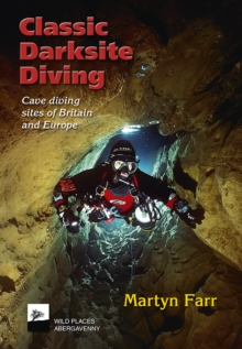 Classic Darksite Diving : Cave Diving Sites of Britain and Europe, Paperback Book