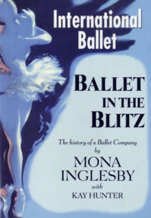 Ballet in the Blitz : The History of a Ballet Company, Paperback Book