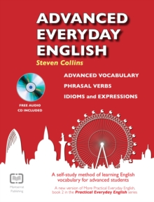 Advanced Everyday English : Phrasal Verbs-Advanced Vocabulary-Idioms and Expressions, Mixed media product Book