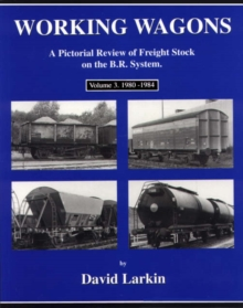 Working Wagons : A Pictorial Review of Freight Stock on the B.R.System 1980-1984 v. 3, Paperback Book