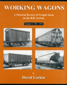 Working Wagons : A Pictorial Review of Freight Stock on the B.R. System 1985-1992 v. 4, Paperback Book