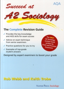 Succeed at A2 Sociology : The Complete Revision Guide for the AQA Specification, Paperback Book