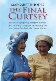 The Final Curtsey : The Autobiography of Margaret Rhodes, First Cousin of the Queen and Niece of Queen Elizabeth, the Queen Mother, Hardback Book