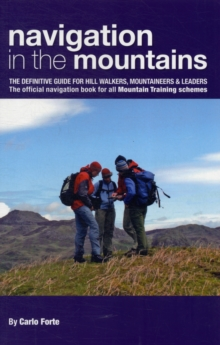Navigation in the Mountains : The Definitive Guide for Hill Walkers, Mountaineers & Leaders - the Official Navigation Book for All Mountain Leader Training Schemes, Paperback Book