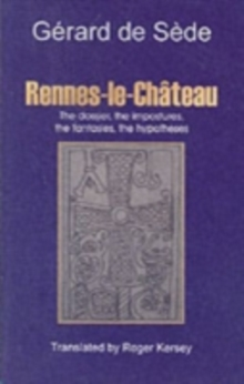 Rennes-le-Chateau : The Dossier, the Impostures, the Fantasies, the Hypothesis, Paperback Book