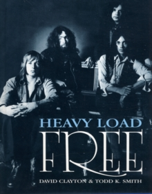 "Heavy Load : The Story of ""Free"", Hardback Book"