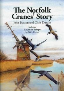 The Norfolk Cranes' Story : Also Includes Cranes in Europe, Hardback Book