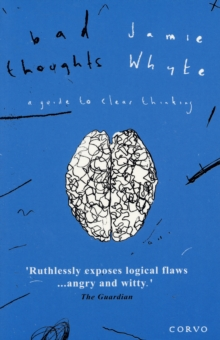Bad Thoughts : A Guide to Clear Thinking, Paperback Book
