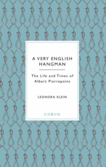 A Very English Hangman : The Life and Times of Albert Pierrepoint, Hardback Book