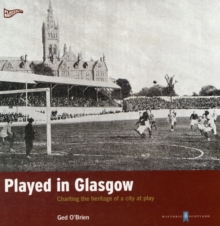 Played in Glasgow : Charting the Heritage of a City at Play, Paperback Book