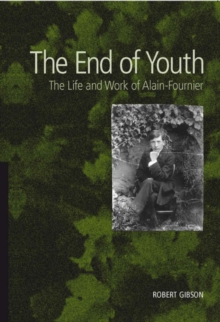 The End of Youth : The Life and Work of Alain-Fournier, Paperback Book
