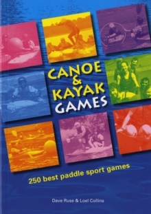 Canoe and Kayak Games : 250 Best Paddle Sport Games, Paperback Book