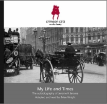 My Life and Times : The Autobiography of Jerome K Jerome, CD-Audio Book