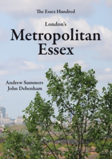 London's Metropolitan Essex : Events and Personalities from Essex in London, Paperback Book