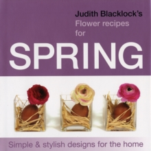 Judith Blacklock's Flower Recipes for Spring : Simple and Stylish Designs for the Home, Hardback Book