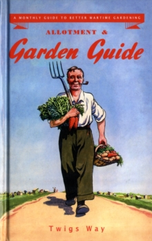 Allotment and Garden Guide : A Monthly Guide to Better Wartime Gardening, Hardback Book