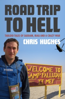Road Trip to Hell : Tabloid Tales of Saddam, Iraq and a Crazy War, Paperback Book