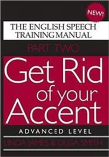 Get Rid of Your Accent : The English Speech Training Manual Advanced Level Pt. 2, Paperback Book