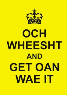 Och Wheesht and Get Oan Wae It, Hardback Book