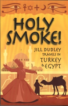 Holy Smoke! : Travels Through Turkey and Egypt, Paperback Book