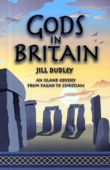 Gods in Britain : An Island Odyssey from Pagan to Christian, Paperback Book