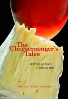 The Cheesemonger's Tales : of People and Places, Cheeses and Wines, Hardback Book