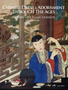 Chinese Dress and Adornment Through the Ages : The Art of Classic Fashion, Hardback Book