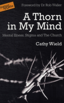 A Thorn in My Mind : Mental Illness. Stigma and the Church, Paperback Book