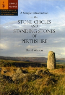 A Simple Introduction to the Stone Circles and Standing Stones of Perthshire, Paperback Book