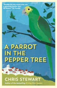 A Parrot in the Pepper Tree : A Sequel to Driving over Lemons, Paperback Book