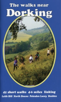 The Walks Near Dorking : Leith Hill  North Downs  Polesden Lacey  Denbies, Paperback Book