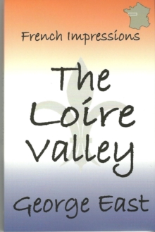 French Impressions - The Loire Valley : the Valley of the Kings, Paperback Book