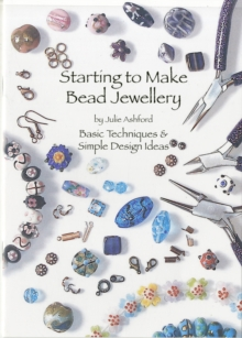 Starting to Make Bead Jewellery : Basic Techniques and Simple Design Ideas, Paperback Book