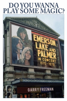 Do You Wanna Play Some Magic? : Emerson, Lake and Palmer: The Live History 1970 - 1979, Paperback Book